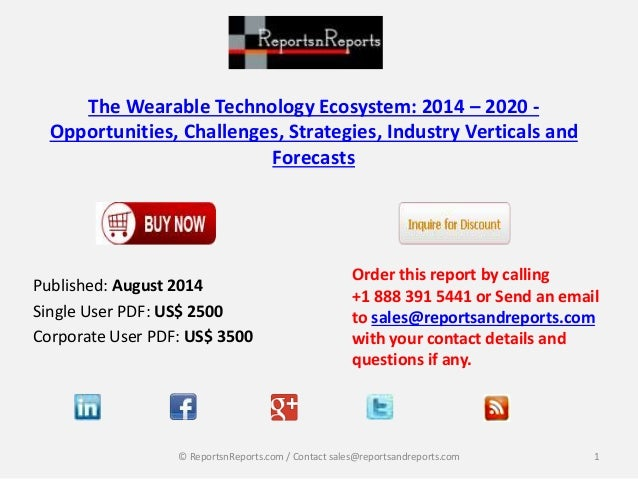 The Wearable Technology Ecosystem: 2014 – 2020 - Opportunities, Challenges, Strategies, Industry Verticals and Forecasts P...