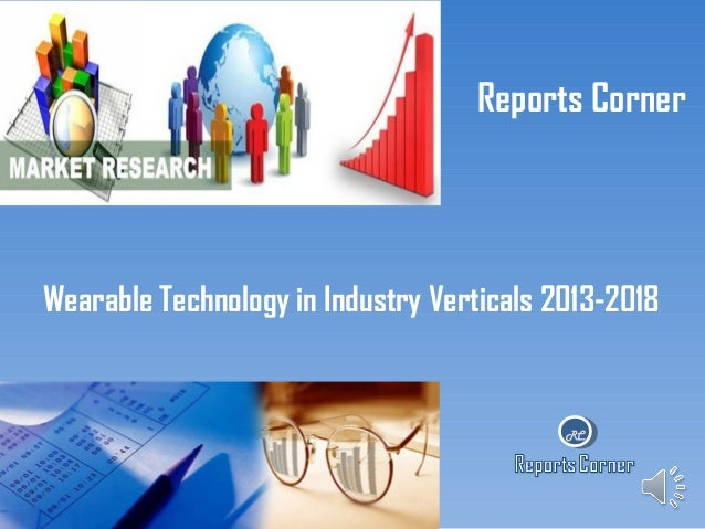 Reports Corner  Wearable Technology in Industry Verticals 2013-2018  RC