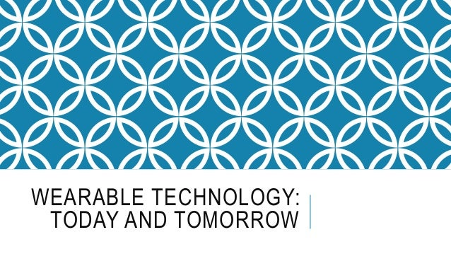 WEARABLE TECHNOLOGY: TODAY AND TOMORROW