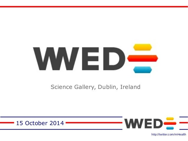 15 October 2014  http://twitter.com/mHealth  Science Gallery, Dublin, Ireland