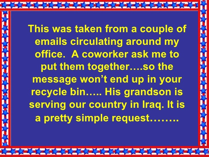This was taken from a couple of emails circulating around my office.  A coworker ask me to put them together….so the me...