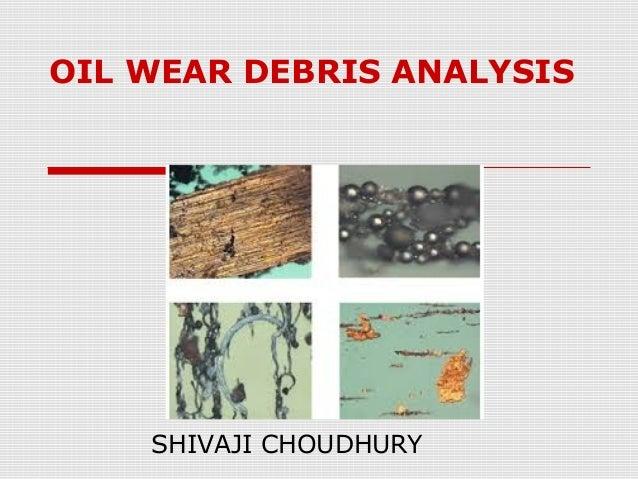 OIL WEAR DEBRIS ANALYSIS  SHIVAJI CHOUDHURY