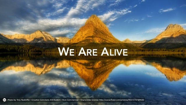 WE ARE ALIVE Photo%by%Trey%Radcliffe%–%Crea4ve%Commons%A:ribu4on%–%Non%Commercial%–%Share%Alike%License%h:p://www.flickr.com...