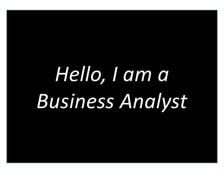 Hello,	   I	   am	   a	    Business	   Analyst