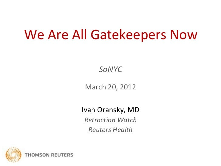 We Are All Gatekeepers Now             SoNYC         March 20, 2012        Ivan Oransky, MD         Retraction Watch      ...
