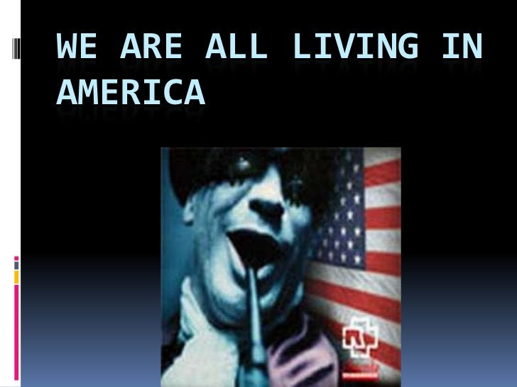 We are all living in America<br />
