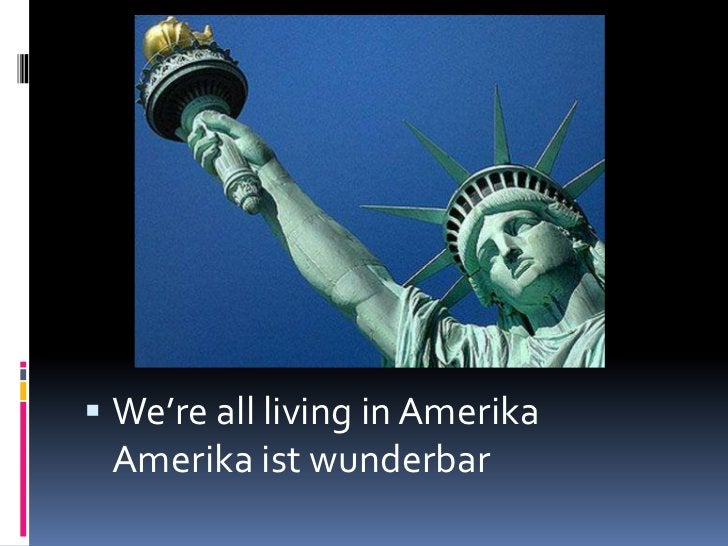 We're all living in AmerikaAmerika ist wunderbar<br />