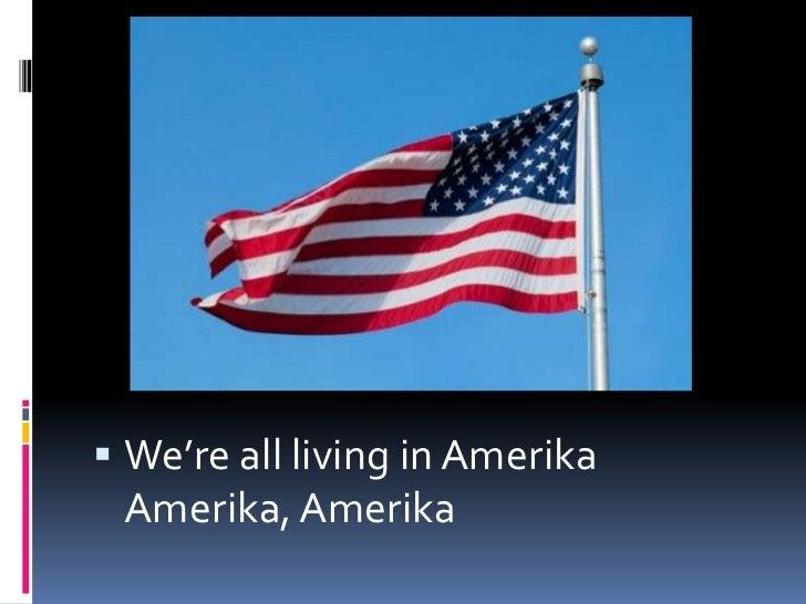 We're all living in AmerikaAmerika, Amerika<br />