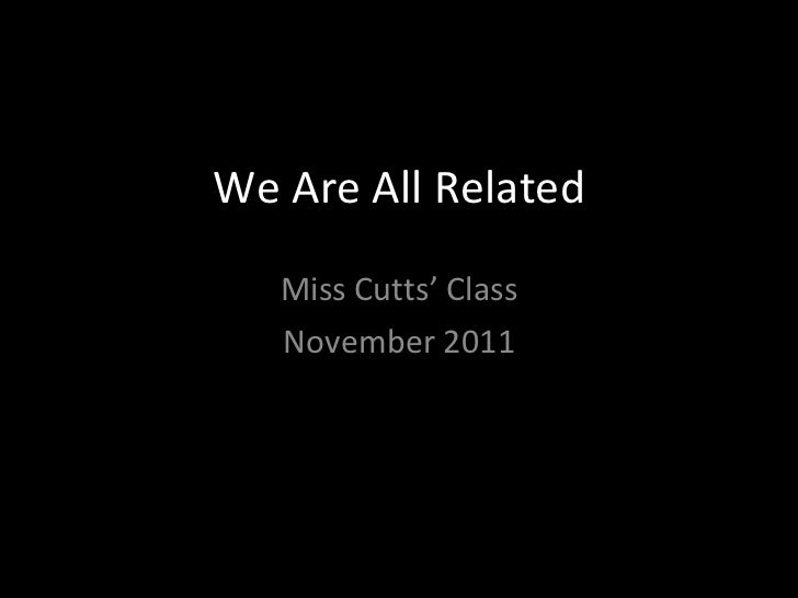 We Are All Related Miss Cutts' Class November 2011
