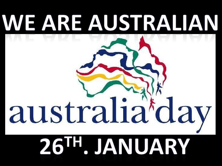 We are australian 26TH. JANUARY