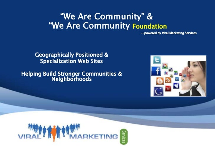 """""""We Are Community"""" &<br /> """"We Are Community Foundation <br />--powered by Viral Marketing Services <br />Geographically P..."""