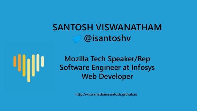 SANTOSH VISWANATHAM @isantoshv Mozilla Tech Speaker/Rep Software Engineer at Infosys Web Developer http://viswanathamsanto...