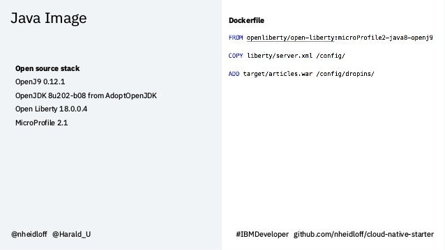 Java Image @nheidloff @Harald_U Open source stack OpenJ9 0.12.1 OpenJDK 8u202-b08 from AdoptOpenJDK Open Liberty 18.0.0.4 ...