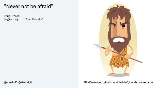 """Never not be afraid"" @nheidloff @Harald_U #IBMDeveloper github.com/nheidloff/cloud-native-starter Grug Crood Beginning of..."