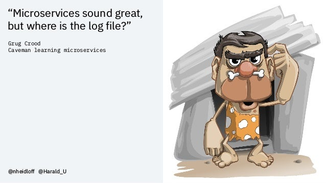 """""""Microservices sound great, but where is the log file?"""" @nheidloff @Harald_U Grug Crood Caveman learning microservices"""