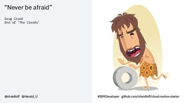 """Never be afraid"" @nheidloff @Harald_U #IBMDeveloper github.com/nheidloff/cloud-native-starter Grug Crood End of 'The Croo..."