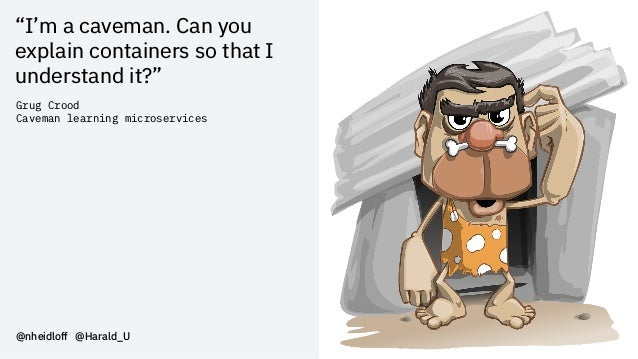 """""""I'm a caveman. Can you explain containers so that I understand it?"""" @nheidloff @Harald_U Grug Crood Caveman learning micr..."""