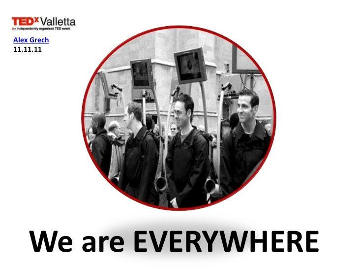 Alex Grech11.11.11    We are EVERYWHERE