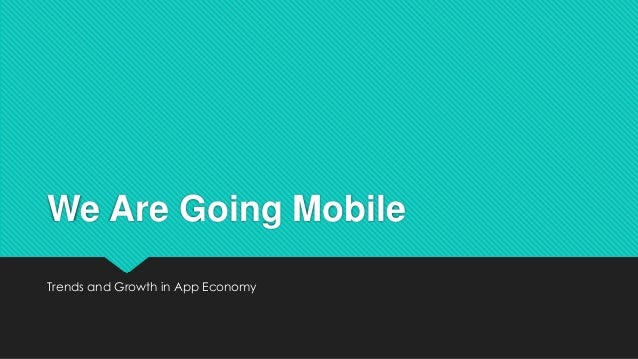 We Are Going Mobile Trends and Growth in App Economy