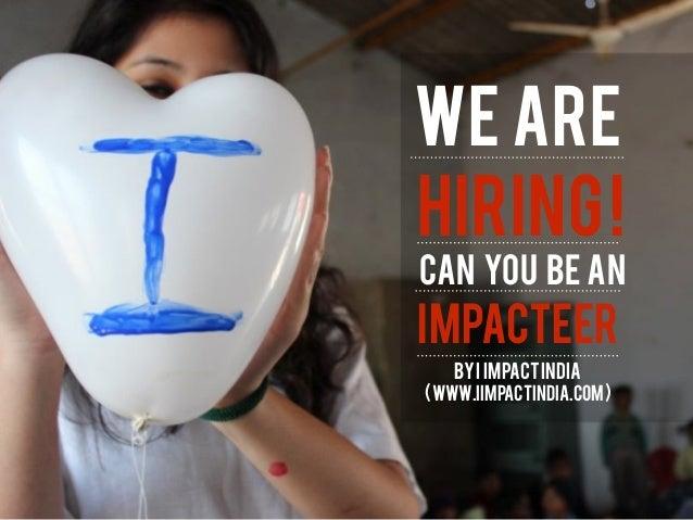 WE ARE HIRING! CAN you be an IMPACTEER BYI IMPACTINDIA (WWW.IIMPACTINDIA.COM)