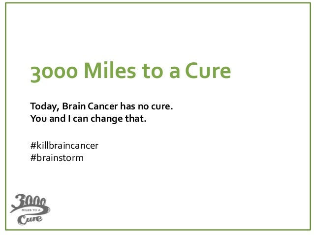 3000 Miles to a CureToday, Brain Cancer has no cure.You and I can change that.#killbraincancer#brainstorm