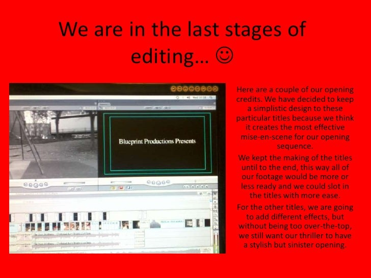 We are in the last stages of editing… <br />Here are a couple of our opening credits. We have decided to keep a simplisti...