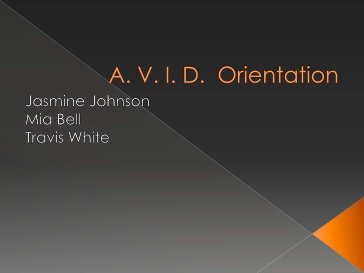 A. V. I. D.  Orientation<br />Jasmine Johnson<br />Mia Bell<br />Travis White<br />