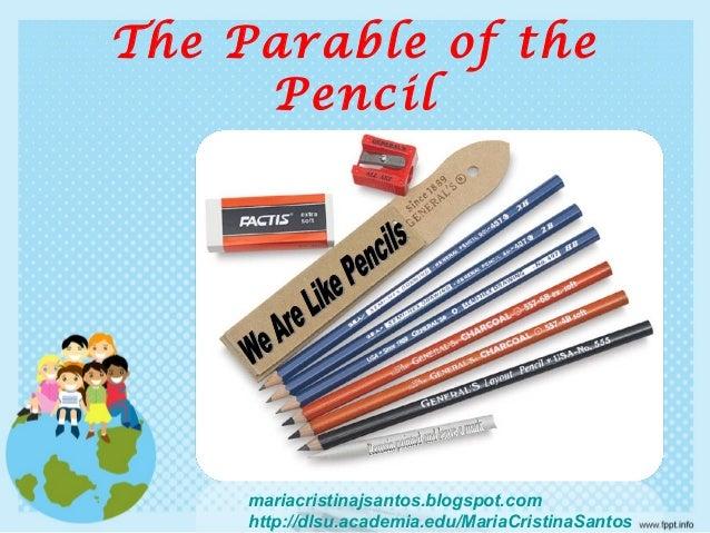 The Parable of the Pencil mariacristinajsantos.blogspot.com http://dlsu.academia.edu/MariaCristinaSantos