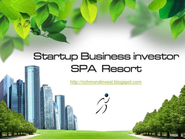 Startup Business investor      SPA Resort      http://richmondinvest.blogspot.com            L/O/G/O