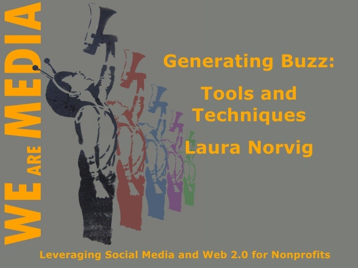 Generating Buzz:                            Tools and                           Techniques                         Laura N...