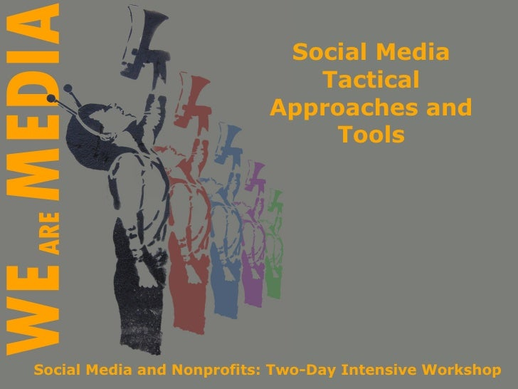 Social Media Tactical Approaches and Tools Social Media and Nonprofits: Two-Day Intensive Workshop