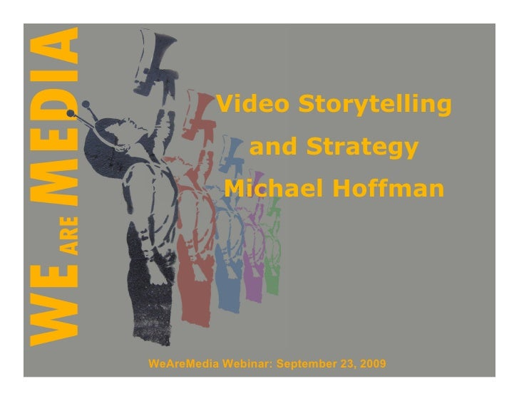 Video Storytelling                 and Strategy            Michael Hoffman     WeAreMedia Webinar: September 23, 2009