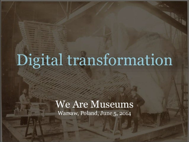 Digital transformation We Are Museums Warsaw, Poland, June 5, 2014