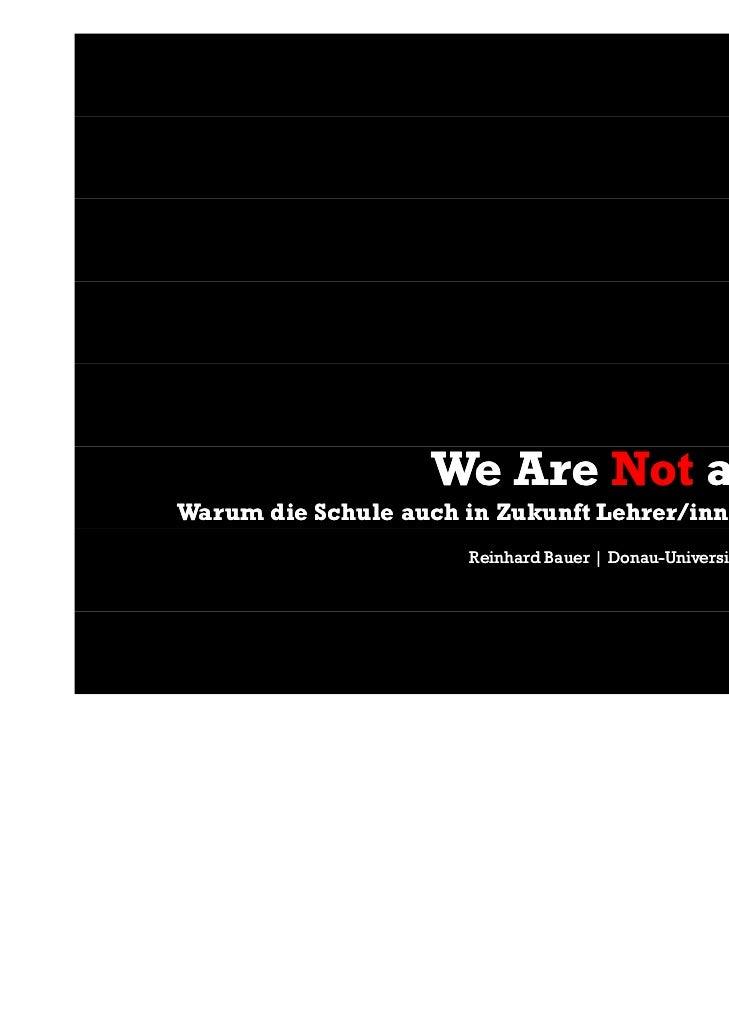 We Are Not a GadgetWarum die Schule auch in Zukunft Lehrer/innen noch braucht                      Reinhard Bauer | Donau-...