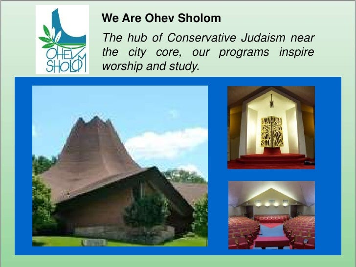 We Are Ohev Sholom<br />The hub of Conservative Judaism near the city core, our programs inspire worship and study.<br />