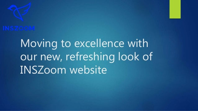 Moving to excellence with our new, refreshing look of INSZoom website