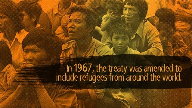 In 1967, the treaty was amended to include refugees from around the world.