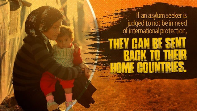 they can be sent back to their home countries. If an asylum seeker is judged to not be in need of international protection,