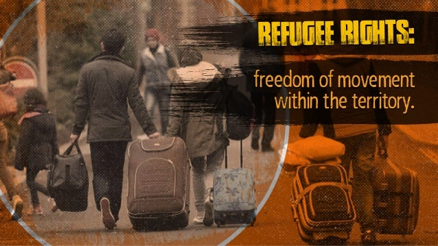freedom of movement within the territory. refugee rights: