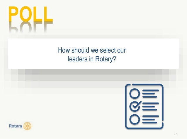 2 4 POLL How should we select our leaders in Rotary?