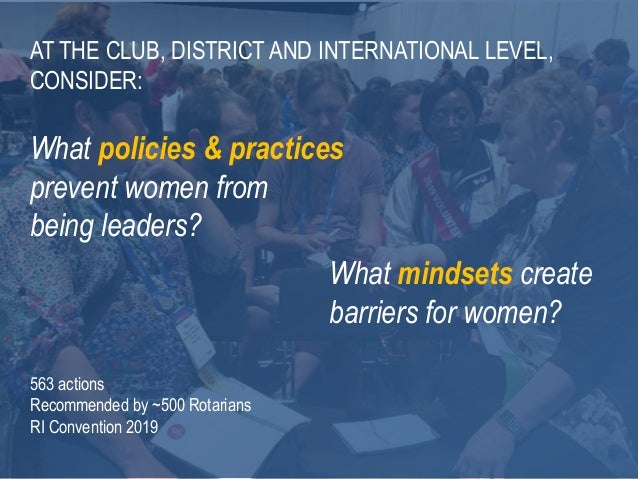 2 6 AT THE CLUB, DISTRICT AND INTERNATIONAL LEVEL, CONSIDER: What policies & practices prevent women from being leaders? 5...