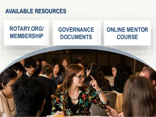 3 2 AVAILABLE RESOURCES ROTARY.ORG/ MEMBERSHIP GOVERNANCE DOCUMENTS ONLINE MENTOR COURSE