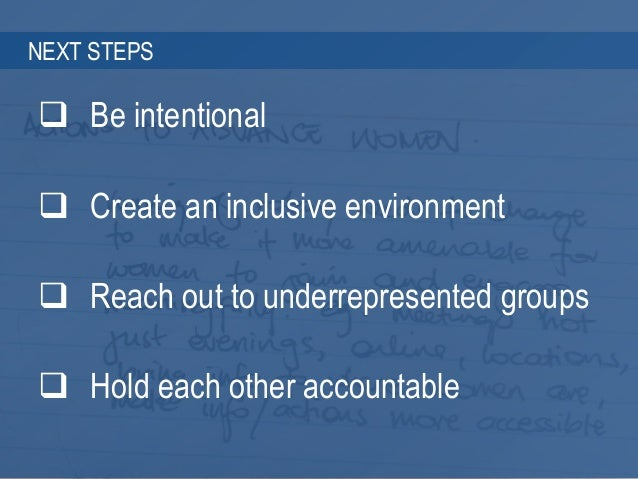 3 3 NEXT STEPS  Be intentional  Create an inclusive environment  Reach out to underrepresented groups  Hold each other...