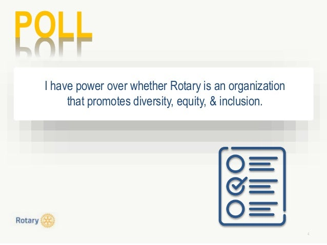 4 POLL I have power over whether Rotary is an organization that promotes diversity, equity, & inclusion.