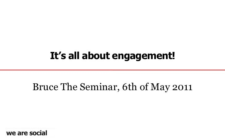 It's all about engagement!<br />Bruce The Seminar, 6th of May 2011<br />