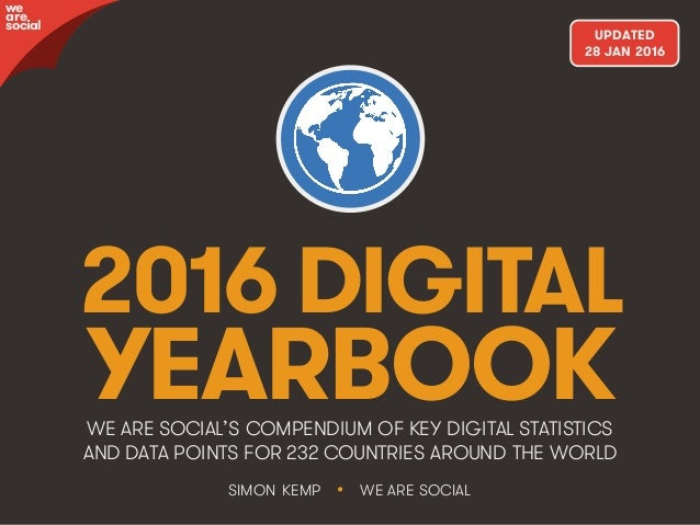 @wearesocialsg • 1 2016 DIGITAL YEARBOOKWE ARE SOCIAL'S COMPENDIUM OF KEY DIGITAL STATISTICS AND DATA POINTS FOR 232 COUNT...