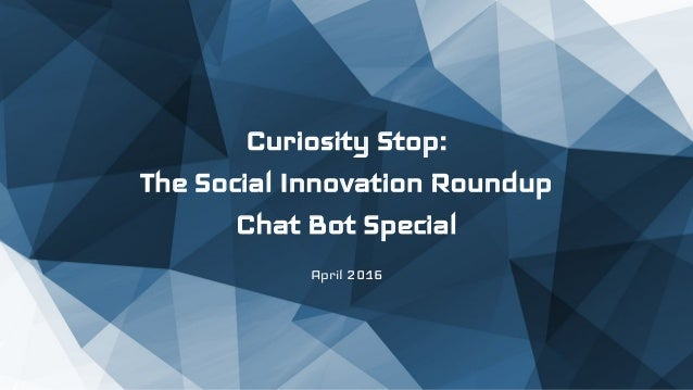 Curiosity Stop: The Social Innovation Roundup Chat Bot Special April 2016