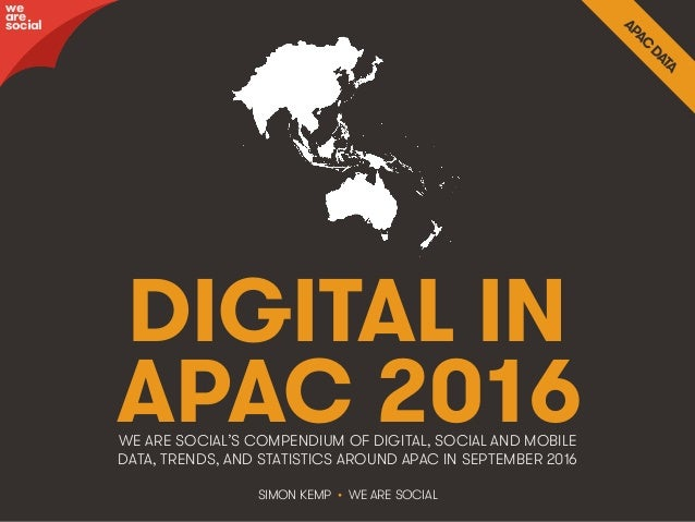 @wearesocial • 1 DIGITAL IN APAC 2016 SIMON KEMP • WE ARE SOCIAL WE ARE SOCIAL'S COMPENDIUM OF DIGITAL, SOCIAL AND MOBILE ...