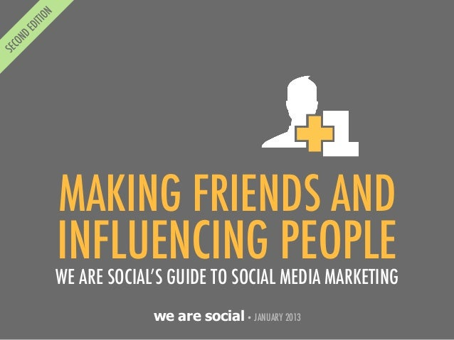 MAKING FRIENDS ANDINFLUENCING PEOPLEWE ARE SOCIAL'S GUIDE TO SOCIAL MEDIA MARKETING             we are social • JANUARY 2013