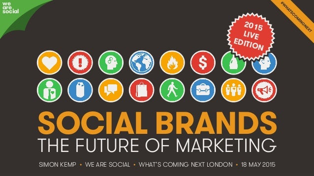 #WhatsComingNext • @eskimon • 1We Are Social SOCIAL BRANDS THE FUTURE OF MARKETING SIMON KEMP • WE ARE SOCIAL • WHAT'S COM...